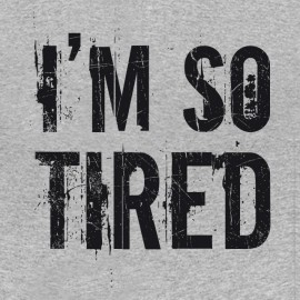 Tee Shirt I'm so Tired gray
