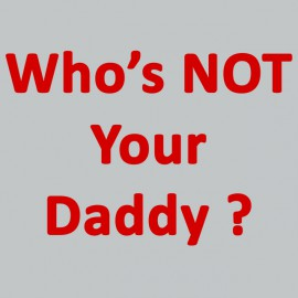 Who's not your daddy?