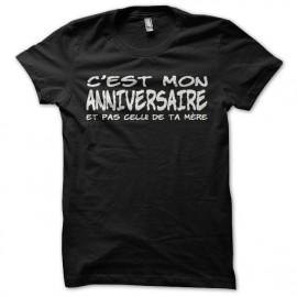 Tee shirt humour C'est mon anniversaire et pas celui de ta mère noir