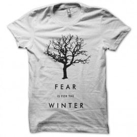 Tee shirt Fear is for Winter Game of Thrones blanc