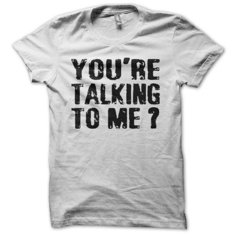 tee shirt you 39 re talking to me robert de niro blanc. Black Bedroom Furniture Sets. Home Design Ideas