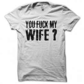 Tee shirt You Fuck My Wife Robert De Niro blanc