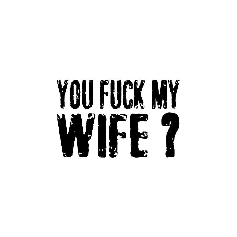 Fu my wife