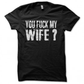 Tee shirt You Fuck My Wife Robert De Niro noir