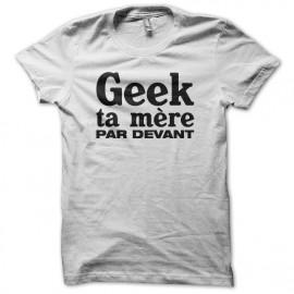 Tee shirt Geek ta mère parodie NTM blanc