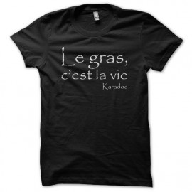 Tee shirt Kaamelott Karadoc Le gras c'est la vie noir