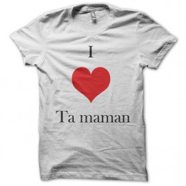 Tee shirt I love ta maman