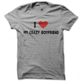 tee shirt i love my crazy boy friend gris