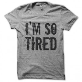Tee Shirt I'm so Tired gris