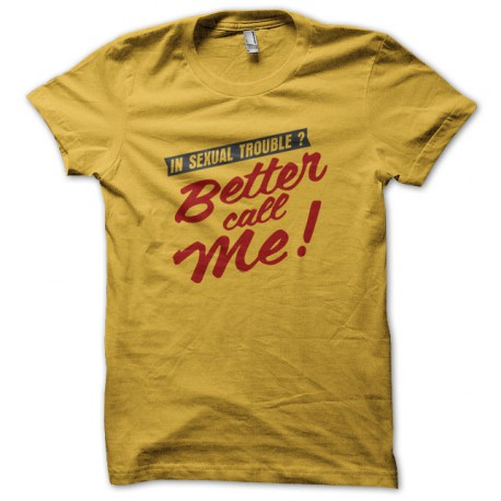 Tee Shirt Better Call Me in Sexual Trouble Gold