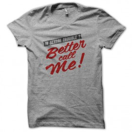 Tee Shirt Better Call Me in Sexual Trouble Gray