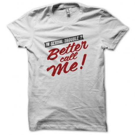 Tee Shirt Better Call Me in White Sexual Disorder