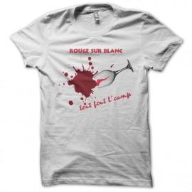 Tee Shirt Vins rouge sur blanc, tout fout le camp