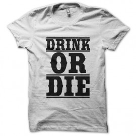white tee shirt drink or die